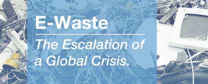 E-waste - The Escalation of a Global Crisis