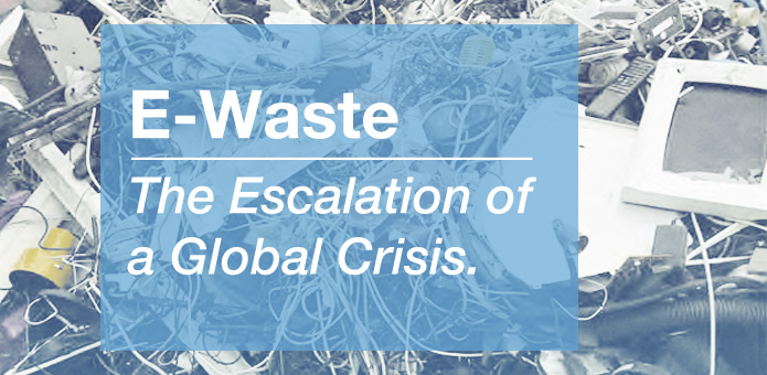 E-waste - The Escalation of a Global Crisis